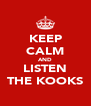 KEEP CALM AND LISTEN THE KOOKS - Personalised Poster A4 size