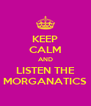 KEEP CALM AND LISTEN THE MORGANATICS - Personalised Poster A4 size