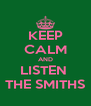 KEEP CALM AND LISTEN  THE SMITHS - Personalised Poster A4 size