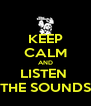 KEEP CALM AND LISTEN  THE SOUNDS - Personalised Poster A4 size
