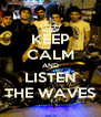 KEEP CALM AND LISTEN THE WAVES - Personalised Poster A4 size