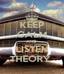 KEEP CALM AND  LISTEN THEORY  - Personalised Poster A4 size