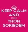 KEEP CALM AND Listen THON SORIEDEM - Personalised Poster A4 size
