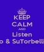 KEEP CALM AND Listen Tito & SuTorbellino - Personalised Poster A4 size
