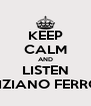 KEEP CALM AND LISTEN TIZIANO FERRO - Personalised Poster A4 size