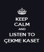 KEEP CALM AND LISTEN TO ÇEKME KASET - Personalised Poster A4 size