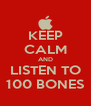 KEEP CALM AND LISTEN TO 100 BONES - Personalised Poster A4 size