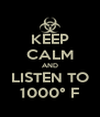 KEEP CALM AND LISTEN TO 1000° F - Personalised Poster A4 size