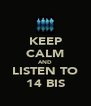 KEEP CALM AND LISTEN TO 14 BIS - Personalised Poster A4 size