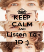 KEEP CALM AND Listen To 1D ;) - Personalised Poster A4 size