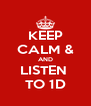 KEEP CALM & AND LISTEN  TO 1D - Personalised Poster A4 size