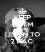 KEEP CALM AND LISTEN TO 2 PAC  - Personalised Poster A4 size