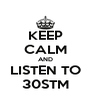 KEEP CALM AND LISTEN TO 30STM - Personalised Poster A4 size