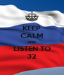 KEEP CALM AND LISTEN TO 32 - Personalised Poster A4 size