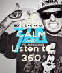 KEEP CALM AND Listen to 360 - Personalised Poster A4 size