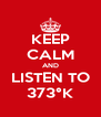 KEEP CALM AND LISTEN TO 373°K - Personalised Poster A4 size