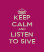 KEEP CALM AND LISTEN TO 5IVE - Personalised Poster A4 size