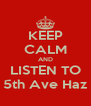 KEEP CALM AND LISTEN TO 5th Ave Haz - Personalised Poster A4 size