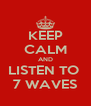 KEEP CALM AND LISTEN TO  7 WAVES - Personalised Poster A4 size