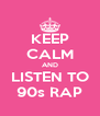 KEEP CALM AND LISTEN TO 90s RAP - Personalised Poster A4 size