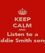 KEEP CALM AND Listen to a Eddie Smith song - Personalised Poster A4 size