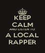 KEEP CALM AND LISTEN TO A LOCAL RAPPER - Personalised Poster A4 size