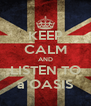 KEEP CALM AND LISTEN TO a OASIS - Personalised Poster A4 size