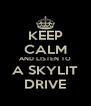 KEEP CALM AND LISTEN TO A SKYLIT DRIVE - Personalised Poster A4 size