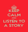 KEEP CALM AND LISTEN TO A STORY - Personalised Poster A4 size