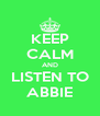 KEEP CALM AND LISTEN TO ABBIE - Personalised Poster A4 size