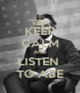 KEEP CALM AND LISTEN  TO ABE - Personalised Poster A4 size