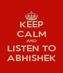 KEEP CALM AND LISTEN TO ABHISHEK - Personalised Poster A4 size
