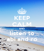 KEEP CALM AND listen to abi and ro - Personalised Poster A4 size
