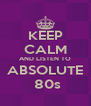 KEEP CALM AND LISTEN TO ABSOLUTE  80s - Personalised Poster A4 size