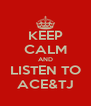 KEEP CALM AND LISTEN TO ACE&TJ - Personalised Poster A4 size