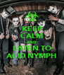 KEEP CALM AND LISTEN TO ACID NYMPH - Personalised Poster A4 size