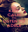 KEEP CALM AND LISTEN TO ADELE - Personalised Poster A4 size