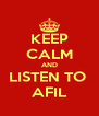 KEEP CALM AND LISTEN TO  AFIL - Personalised Poster A4 size