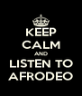 KEEP CALM AND LISTEN TO AFRODEO - Personalised Poster A4 size