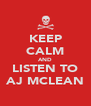 KEEP CALM AND LISTEN TO AJ MCLEAN - Personalised Poster A4 size