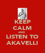 KEEP CALM AND  LISTEN TO AKAVELLI - Personalised Poster A4 size