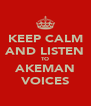 KEEP CALM AND LISTEN TO AKEMAN VOICES - Personalised Poster A4 size