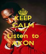 KEEP CALM AND Listen  to AKON - Personalised Poster A4 size