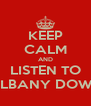KEEP CALM AND LISTEN TO ALBANY DOWN - Personalised Poster A4 size