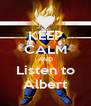 KEEP CALM AND Listen to Albert - Personalised Poster A4 size