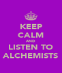 KEEP CALM AND LISTEN TO ALCHEMISTS - Personalised Poster A4 size