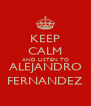 KEEP CALM AND LISTEN TO ALEJANDRO FERNANDEZ - Personalised Poster A4 size