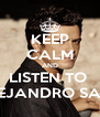 KEEP CALM AND LISTEN TO  ALEJANDRO SANZ - Personalised Poster A4 size