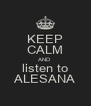 KEEP CALM AND listen to ALESANA - Personalised Poster A4 size