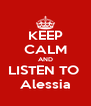KEEP CALM AND LISTEN TO  Alessia - Personalised Poster A4 size